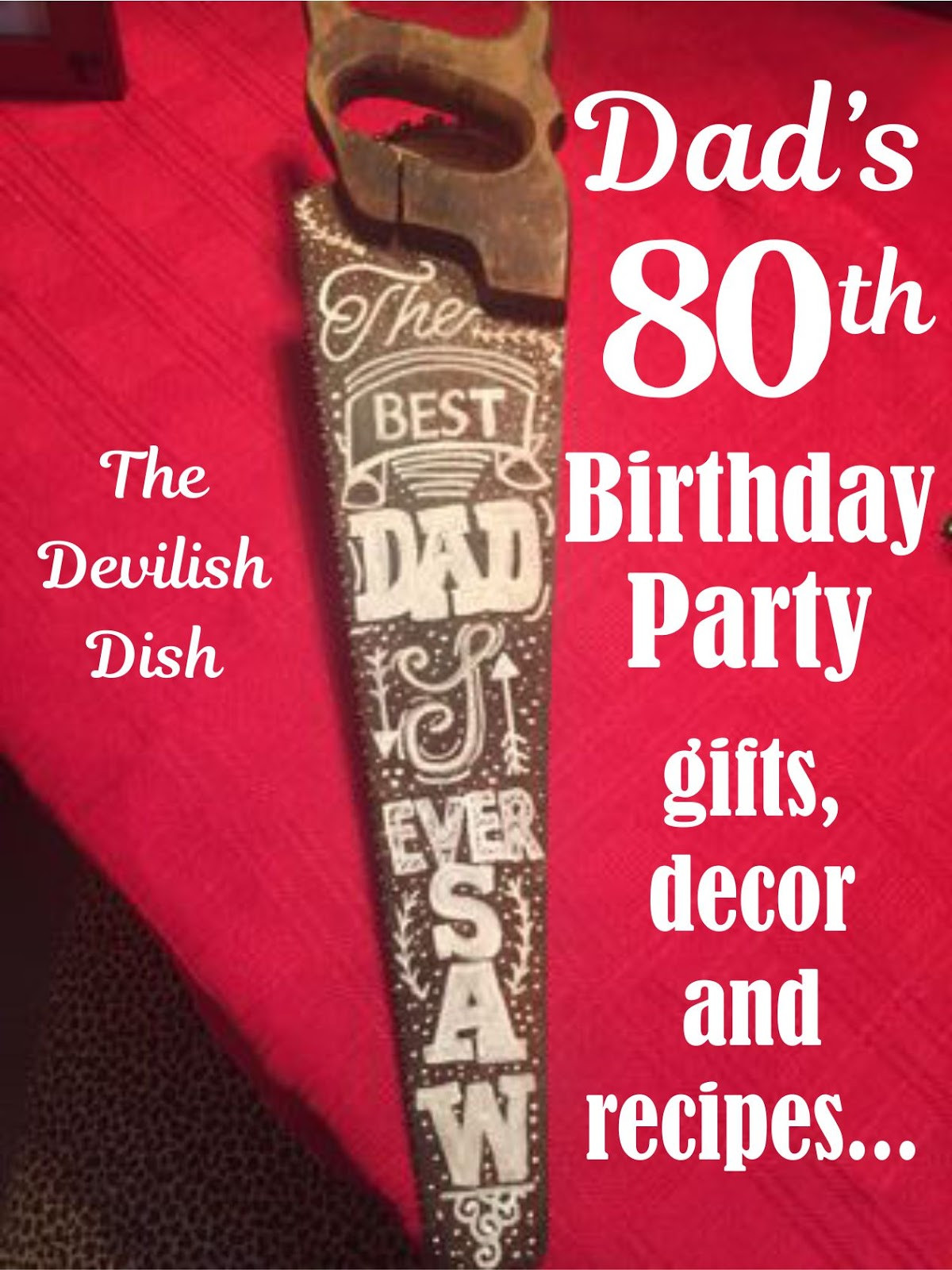 80Th Birthday Party Ideas For Dad  The Devilish Dish Dad s 80th Birthday Party with Gifts