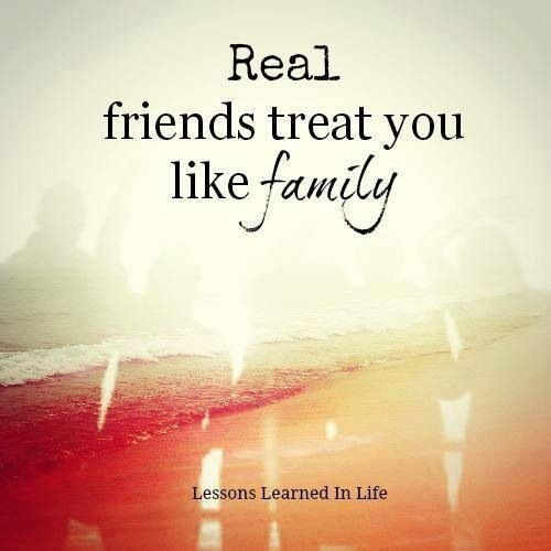Friends Being Family Quotes  Real friends treat you like family