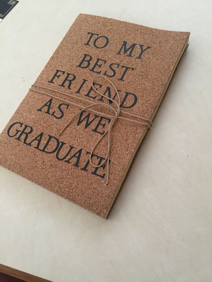 Friends Graduation Gift Ideas  A journal I made for my best friend as a graduation t