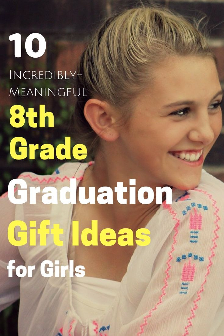 Gift Ideas For 8Th Grade Graduation  10 Incredibly Meaningful 8th Grade Graduation Gifts For