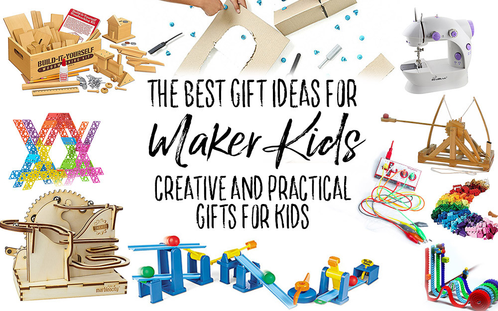 Great Gift Ideas For Kids  The Best Gift Ideas for Maker Kids Creative Toys and
