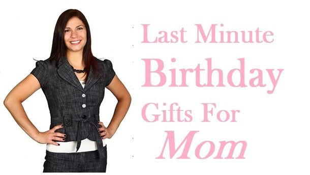 Last Minute Birthday Gifts For Mom  Last Minute Birthday ts for Mom 7 Best Ideas