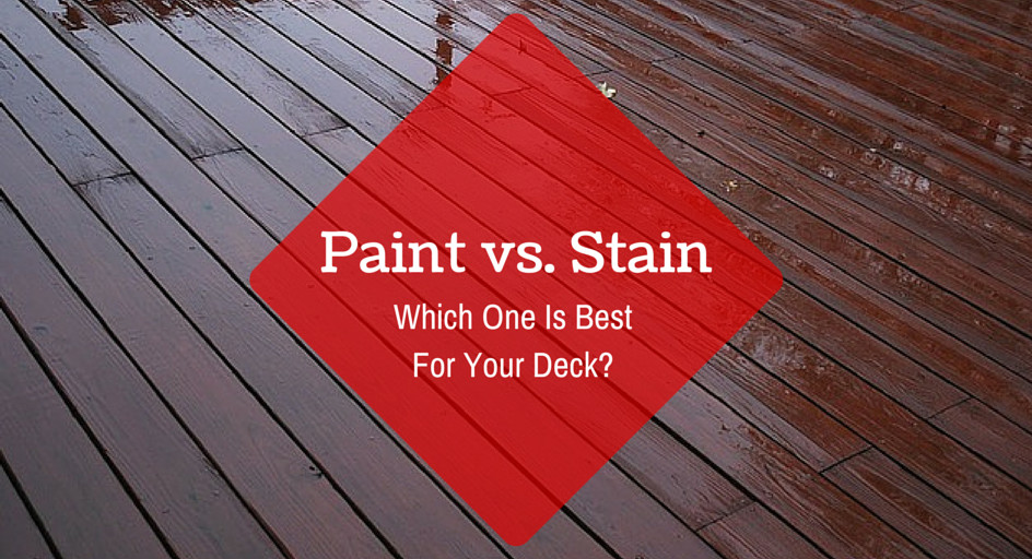 Paint Or Stain Deck  Paint vs Stain – Which e Is Best For Your Deck