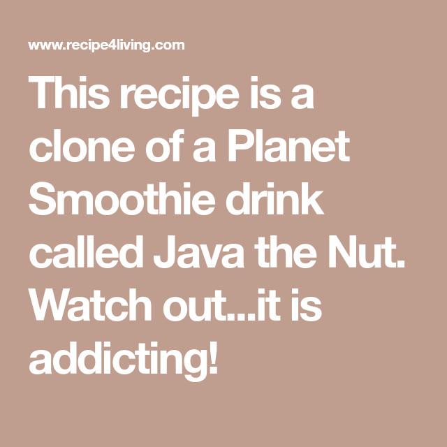Planet Smoothie Recipes  This recipe is a clone of a Planet Smoothie drink called