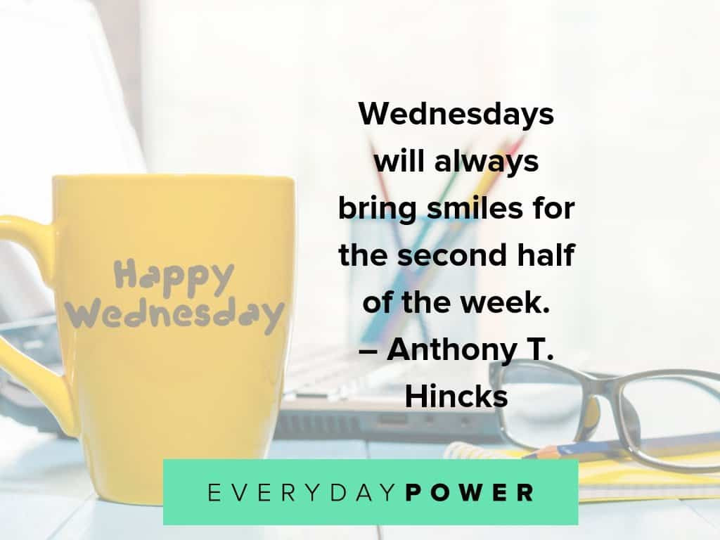 Positive Wednesday Quotes  50 Wednesday Quotes to Help You Get Through Hump Day 2019