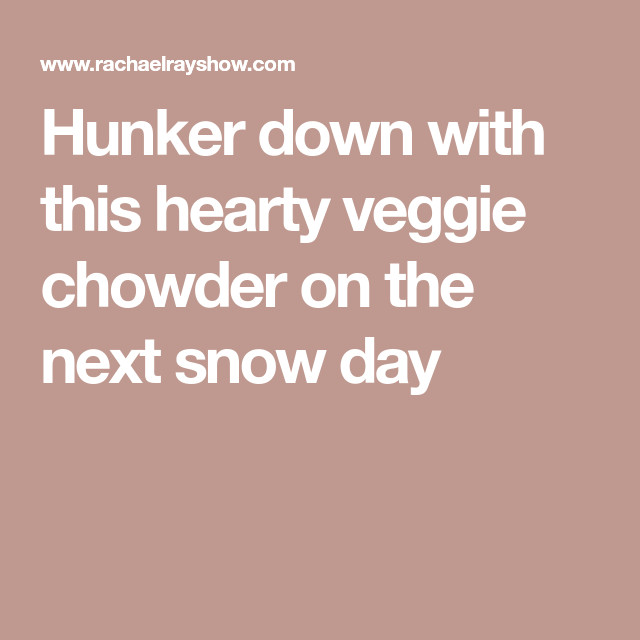 Rachael Ray Winter Vegetable Chowder  Rachael s Winter Ve able Chowder